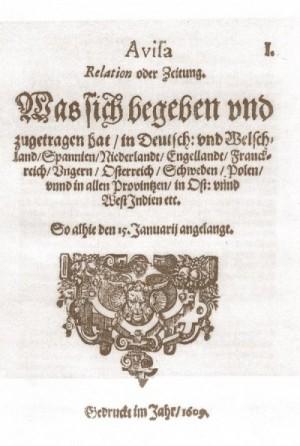 Titelblatt der ersten deutschen Zeitung aus dem Jahr 1609: Aviso – Relation oder Zeitung aus Wolfenbüttel.  Quelle: Julius Adolph von Söhne – Gottfried Wilhelm Leibniz Bibliothek https://de.wikipedia.org/w/index.php?curid=8584972